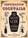 Destination (eBook): Cocktails: The Traveler's Guide to Superior Libations