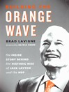 Building the Orange Wave (eBook): The Inside Story Behind the Historic Rise of Jack Layton and the NDP