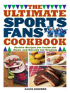 The Ultimate Sports Fans' Cookbook (eBook): Festive Recipes for Inside the Home and Outside the Stadium