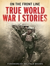On the Front Line (eBook): True World War I Stories