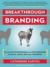 Breakthrough Branding (eBook): How Smart Entrepreneurs and Intrapreneurs Transform a Small Idea into a Big Brand