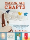 Mason Jar Crafts (eBook): DIY Projects for Adorable and Rustic Decor, Storage, Lighting, Gifts and Much More