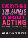 Everything You Always Wanted to Know About Acting (But Were Afraid to Ask, Dear) (eBook)