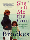 She Left Me the Gun (eBook): My Mother's Life Before Me