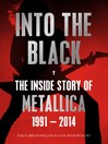 Into the Black (eBook): The Inside Story of Metallica, 1991-2014