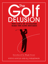 The Golf Delusion (eBook): Why 9 out of 10 Golfers Make the Same Mistakes