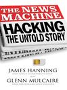 The News Machine (eBook): Hacking, The Untold Story
