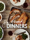 Do-Ahead Dinners (eBook): How to Feed Friends and Family Without the Frenzy