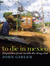 To Die in Mexico (eBook): Dispatches from Inside the Drug War