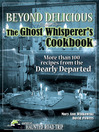 Beyond Delicious: The Ghost Whisperer's Cookbook (eBook): More than 100 Recipes from the Dearly Departed