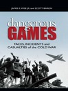 Dangerous Games (eBook): Faces, Incidents, and Casualties of the Cold War