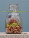 Terrariums Reimagined (eBook): Mini Worlds Made in Creative Containers