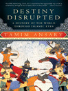 Destiny Disrupted (eBook): A History of the World through Islamic Eyes