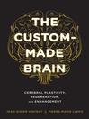 The Custom-Made Brain (eBook): Cerebral Plasticity, Regeneration, and Enhancement