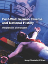 Post-Wall German Cinema and National History (eBook): Utopianism and Dissent