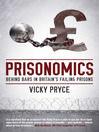 Prisonomics (eBook): Behind Bars in Britain's Failing Prisons