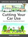 Cutting Your Car Use (eBook): Save Money, be Healthy, be Green