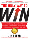 The Only Way to Win (eBook): How Building Character Drives Higher Achievement and Greater Fulfillment in Business and Life