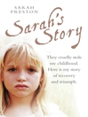 Sarah's Story (eBook): They Cruelly Stole My Childhood. Here Is My Story of Recovery and Triumph