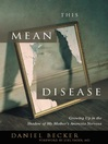 This Mean Disease (eBook): Growing Up in the Shadow of My Mother's Anorexia Nervosa