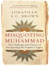 Misquoting Muhammad (eBook): The Challenge and Choices of Interpreting the Prophet's Legacy
