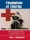 Champions of Charity (eBook): War And The Rise Of The Red Cross