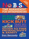 No B. S. Time Management for Entrepreneurs (eBook): The Ultimate No Holds Barred Kick Butt Take No Prisoners Guide to Time Productivity & Sanity