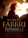 Vespasian 1-3 (eBook): Tribune of Rome, Rome's Executioner, False God of Rome