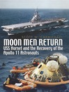 Moon Men Return (eBook): Uss Hornet and the Recovery of the Apollo 11 Astronauts