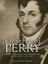 Oliver Hazard Perry (eBook): Honor, Courage, and Patriotism in the Early U.S. Navy