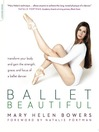 Ballet Beautiful (eBook): Transform Your Body and Gain the Strength, Grace, and Focus of a Ballet Dancer