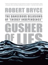 "Gusher of Lies (eBook): The Dangerous Delusions of ""Energy Independence"""