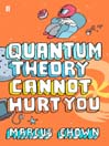 Quantum Theory Cannot Hurt You (eBook): A Guide to the Universe