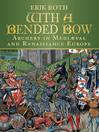 With a Bended Bow (eBook): Archery In Medieval and Renaissance Europe