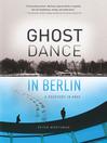 Ghost Dance in Berlin (eBook): A Rhapsody in Gray
