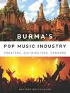 Burma's Pop Music Industry (eBook): Creators, Distributors, Censors