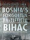 Bosnia's Bloody Battlefield (eBook): Bihac