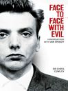 Face to Face with Evil (eBook): Conversations with Ian Brady