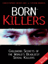Born Killers (eBook): Childhood Secrets of the World's Deadliest Serial Killers