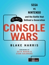 Console Wars (eBook): Sega Vs Nintendo--and the Battle that Defined a Generation