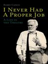 I Never Had a Proper Job (eBook): A Life in the Theatre