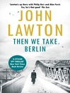 Then We Take Berlin (eBook): Joe Wilderness Series, Book 1