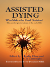 Assisted Dying (eBook): Who Makes The Final Decision: The Case for Greater Choice at the End of Life