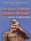 Do You Think That's Wise (eBook): The Life of John Le Mesurier