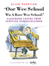 Oor Wee School Wis A Rare Wee School! (eBook): Classroom Capers From Scottish Schoolchildren