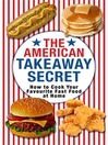 The American Takeaway Secret (eBook): How to Cook Your Favourite American Fast Food at Home