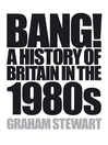 Bang! (eBook): A History of Britain in the 1980s