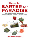 How to Barter for Paradise (eBook): My Journey through 14 Countries, Trading Up from an Apple to a House in Hawaii