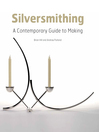 Silversmithing (eBook): A Contemporary Guide to Making