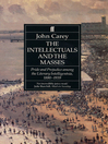 The Intellectuals and the Masses (eBook): Pride and Prejudice Among the Literary Intelligentsia 1880-1939